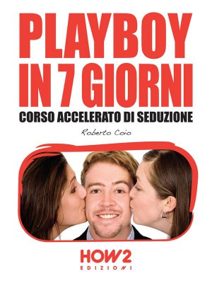 PLAYBOY IN 7 GIORNI. Corso Accelerato di Seduzione by Roberto Coio from StreetLib SRL in Teen Novel category