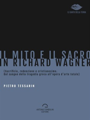 Il mito e il sacro in Richard Wagner by Pietro Tessarin from StreetLib SRL in Family & Health category