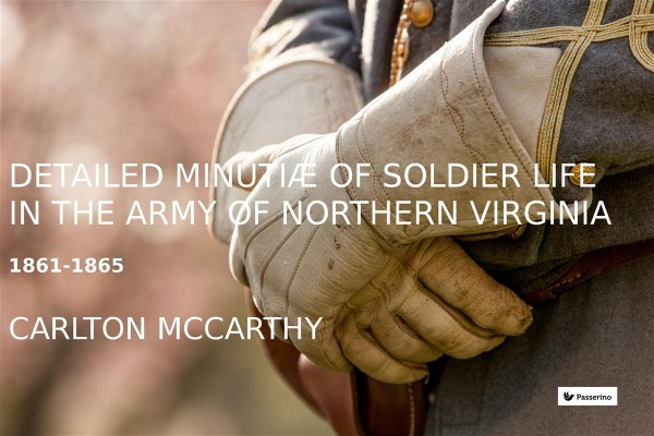 Detailed Minutiae of Soldier life in the Army of Northern Virginia, 1861-1865 by Carlton McCarthy from StreetLib SRL in Language & Dictionary category
