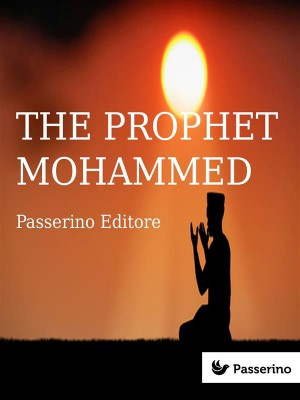 Islam (vol. 2): The Prophet Mohammed by Passerino Editore from StreetLib SRL in Islam category