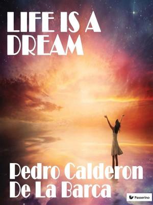 Life is a dream by Pedro Calderón de la Barca from StreetLib SRL in Classics category