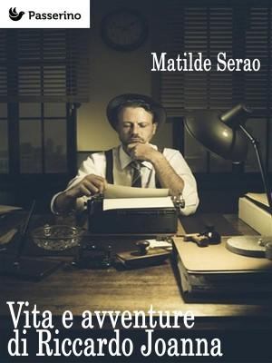 Vita e avventure di Riccardo Joanna by Matilde Serao from StreetLib SRL in Classics category