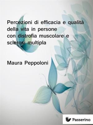 Percezioni di efficacia e qualità della vita in persone con distrofia muscolare e sclerosi multipla by Maura Peppoloni from StreetLib SRL in Family & Health category