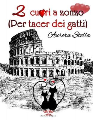 Due cuori a Zonzo (per tacer dei gatti) by Aurora Stella from StreetLib SRL in General Novel category