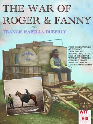 The war of Roger & Fanny by Francis Isabella Duberly from StreetLib SRL in History category