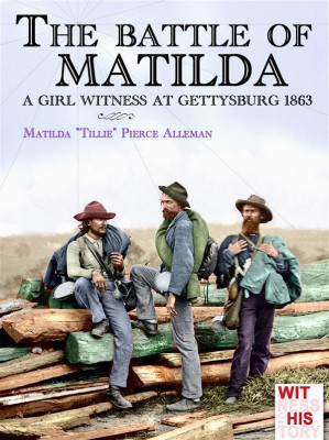 The battle of Matilda by Matilda Tillie Pierce Alleman from StreetLib SRL in History category