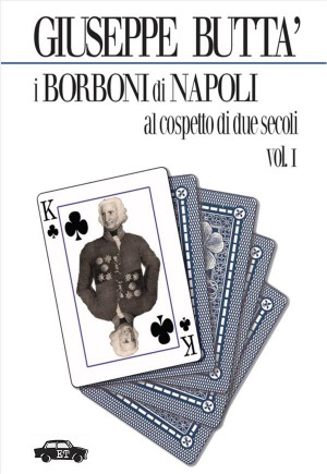 I Borboni di Napoli al cospetto di due secoli - Vol. 1 by Giuseppe Buttà from StreetLib SRL in History category