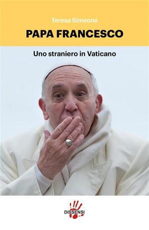 Papa Francesco, uno straniero in Vaticano by Teresa Simeone from StreetLib SRL in Religion category