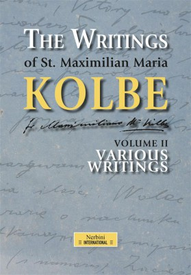 The Writings of St. Maximilian Maria Kolbe - Volume II - Various Writings by Maximilian Maria Kolbe from StreetLib SRL in Religion category