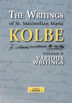 The Writings of St. Maximilian Maria Kolbe - Volume II - Various Writings by Maximilian Maria Kolbe from StreetLib SRL in Religion category