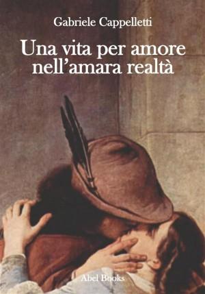 Una vita per amore nellamara realtà by Gabriele Cappelletti from StreetLib SRL in Teen Novel category