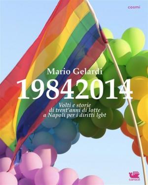 19842014. Volti e storie di 30 anni di lotte a Napoli per i diritti lgbt by Mario Gelardi from StreetLib SRL in General Novel category