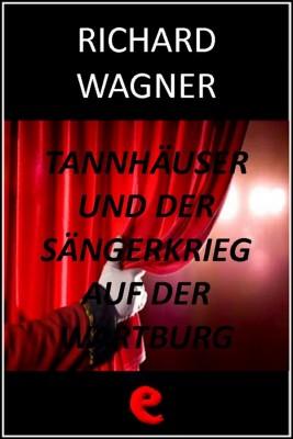 Tannhäuser und der Sängerkrieg auf der Wartburg (Tannhäuser e la gara dei cantori della Wartburg) by Richard Wagner from StreetLib SRL in Art & Graphics category