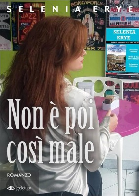 Non è poi così male by Selenia Erye from StreetLib SRL in Romance category