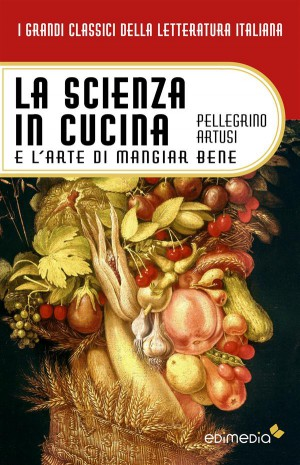 La scienza in cucina e larte di mangiar bene by Pellegrino Artusi from StreetLib SRL in Classics category