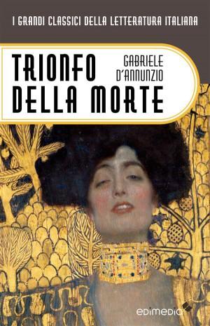 Trionfo della morte by Gabriele DAnnunzio from StreetLib SRL in Classics category