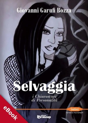Selvaggia, i chiaroscuri di personalità by Giovanni Garufi Bozza from StreetLib SRL in Art & Graphics category