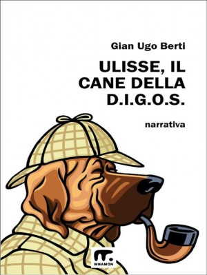 Ulisse, il cane della D.I.G.O.S. by Gian Ugo Berti from StreetLib SRL in General Novel category