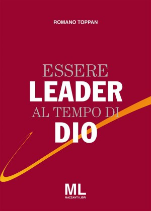 Essere Leader al tempo di Dio by Romano Toppan from StreetLib SRL in Business & Management category