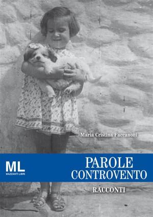 Parole controvento by Maria Cristina Faccanoni from StreetLib SRL in General Novel category