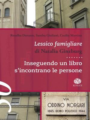 Lessico Famigliare di N. Ginzburg. Inseguendo un libro sincontrano le persone.  by Rosalba Durante from StreetLib SRL in Classics category
