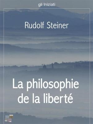 La philosophie de la liberté by Rudolf  Steiner from StreetLib SRL in Science category