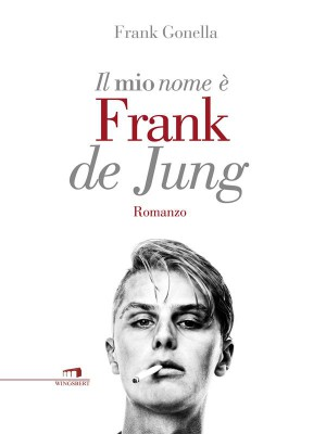 Il mio nome è Frank de Jung by Frank Gonella from StreetLib SRL in General Novel category
