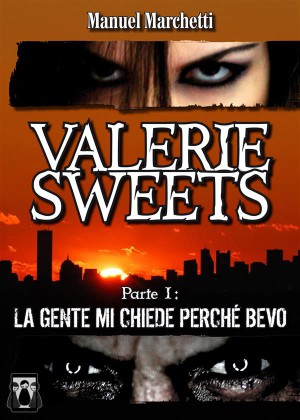 Valerie Sweets - Parte I: La gente mi chiede perché bevo by Manuel Marchetti from StreetLib SRL in General Novel category