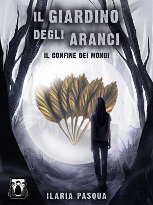 Il Giardino degli Aranci - Il confine dei mondi by Ilaria Pasqua from StreetLib SRL in General Novel category
