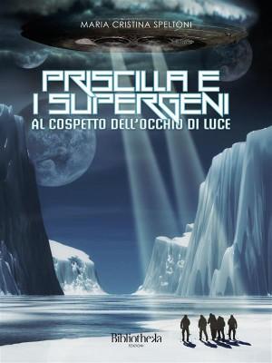 Priscilla e i supergeni al cospetto dellocchio di luce by Maria Cristina Speltoni from StreetLib SRL in Teen Novel category