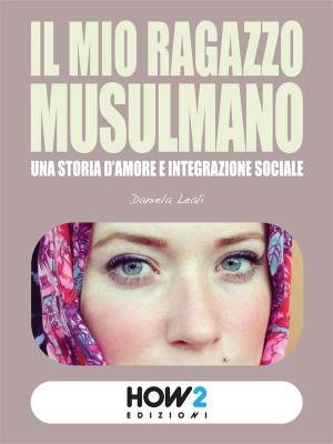 IL MIO RAGAZZO MUSULMANO: Una storia d'amore e integrazione sociale by Daniela Leali from StreetLib SRL in Family & Health category
