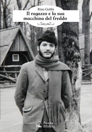 Il ragazzo e la sua macchina del freddo by Rino Gobbi from StreetLib SRL in Autobiography & Biography category