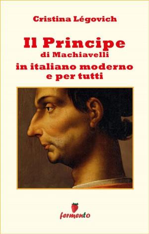 Il principe in italiano moderno e per tutti by Cristina Légovich from StreetLib SRL in Classics category