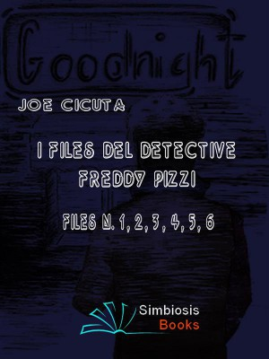 I Files del Detective Freddy Pizzi - Files N. 1, 2, 3, 4, 5, 6 by Joe Cicuta from StreetLib SRL in General Novel category