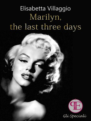 Marilyn, the last three days by Elisabetta Villaggio from StreetLib SRL in Art & Graphics category