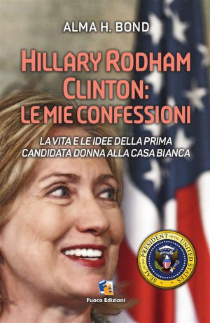 Hillary Rodham Clinton: Le mie confessioni by Alma Bond from StreetLib SRL in Politics category