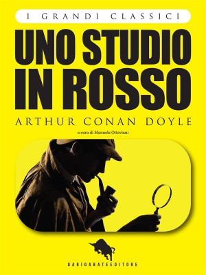 UNO STUDIO IN ROSSO di Arthur Conan Doyle, a cura di Manuela Ottaviani (I Grandi Classici - Dario Abate Editore) by Arthur Conan Doyle from StreetLib SRL in Teen Novel category
