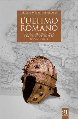 Lultimo romano - Il generale Bonifacio e la crisi dellimpero dOccidente by Jeroen W.P. Wijnendaele from StreetLib SRL in History category