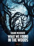 What We Found in the Woods by Shane McKenzie from  in  category