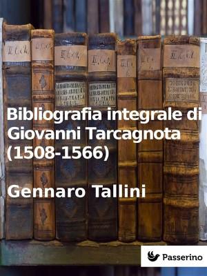 Bibliografia integrale di Giovanni Tarcagnota (1508-1566) by Gennaro Tallini from StreetLib SRL in Language & Dictionary category