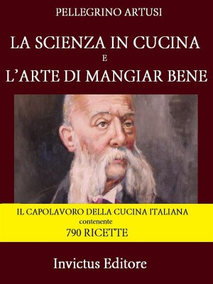 La scienza in cucina e larte di mangiar bene by Pellegrino Artusi from StreetLib SRL in Recipe & Cooking category