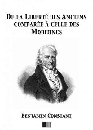 De la Liberté des Anciens comparée à celle des Modernes by Benjamin Constant from StreetLib SRL in Politics category