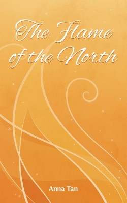 The Flame of the North by Anna Tan from Teaspoon Publishing in General Novel category