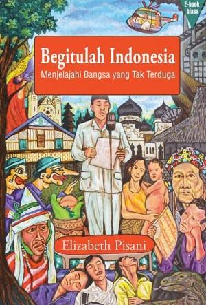 Begitulah Indonesia: Menjelajahi Bangsa yang Tak Terduga by Elizabeth Pisani from Ternyata Ltd in Politics category