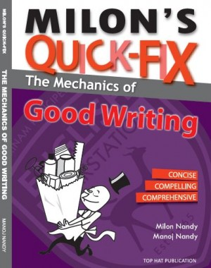 Milon's Quick-Fix: The Mechanics of Good Writing by Milon Nandy, Manoj Nandy from Prestasi Publication Enterprise in Language & Dictionary category