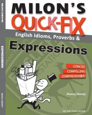Milon's Quick-Fix: English Idioms, Proverbs & Expressions by Milon Nandy, Manoj Nandy from Top Hat Publication in Language & Dictionary category