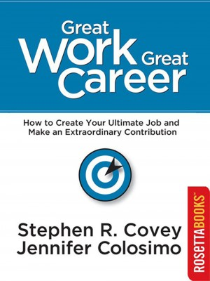 Great Work Great Career - How to Create Your Ultimate Job and Make an Extraordinary Contribution by Stephen Covey from  in  category