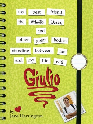 My Best Friend, the Atlantic Ocean, and Other Great Bodies Standing Between Me and My Life with Giulio by Jane Harrington from Trajectory, Inc. in Teen Novel category