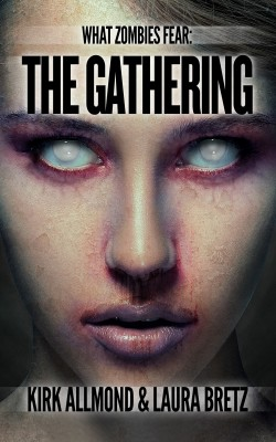 What Zombies Fear: The Gathering by Kirk Allmond from Trajectory, Inc. in General Novel category