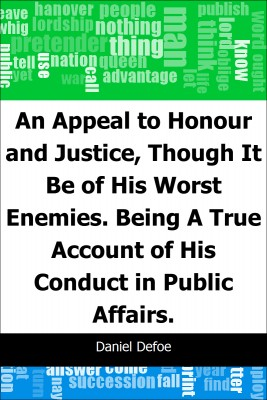 An Appeal to Honour and Justice, Though It Be of His Worst Enemies.: Being A True Account of His Conduct in Public Affairs. by Daniel Defoe from Trajectory, Inc. in History category